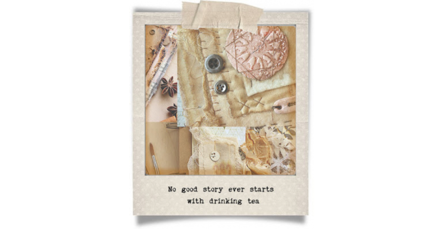 """No Good Story Ever Starts with Drinking Tea"""